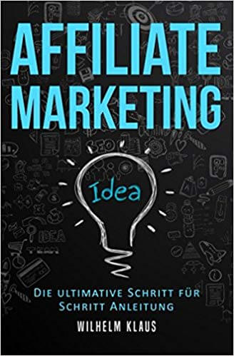 Affiliate Marketing: Die ultimative Schritt für Schritt Anleitung – Online Geld verdienen