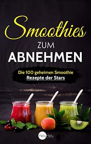 Smoothies zum Abnehmen: Die 100 geheimen Smoothie Rezepte der Stars – Abnehmen, Entgiften und Entschlacken wie die Promi