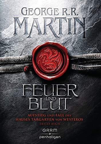 Feuer und Blut – Erstes Buch: Aufstieg und Fall des Hauses Targaryen von Westeros