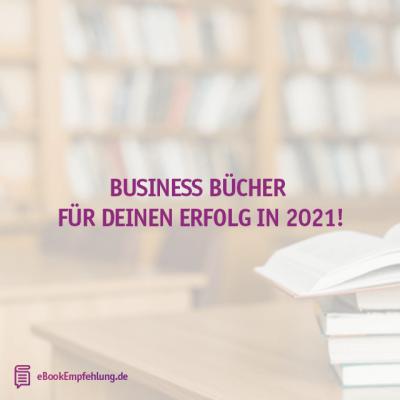 Business Bücher für deinen Erfolg in 2021!